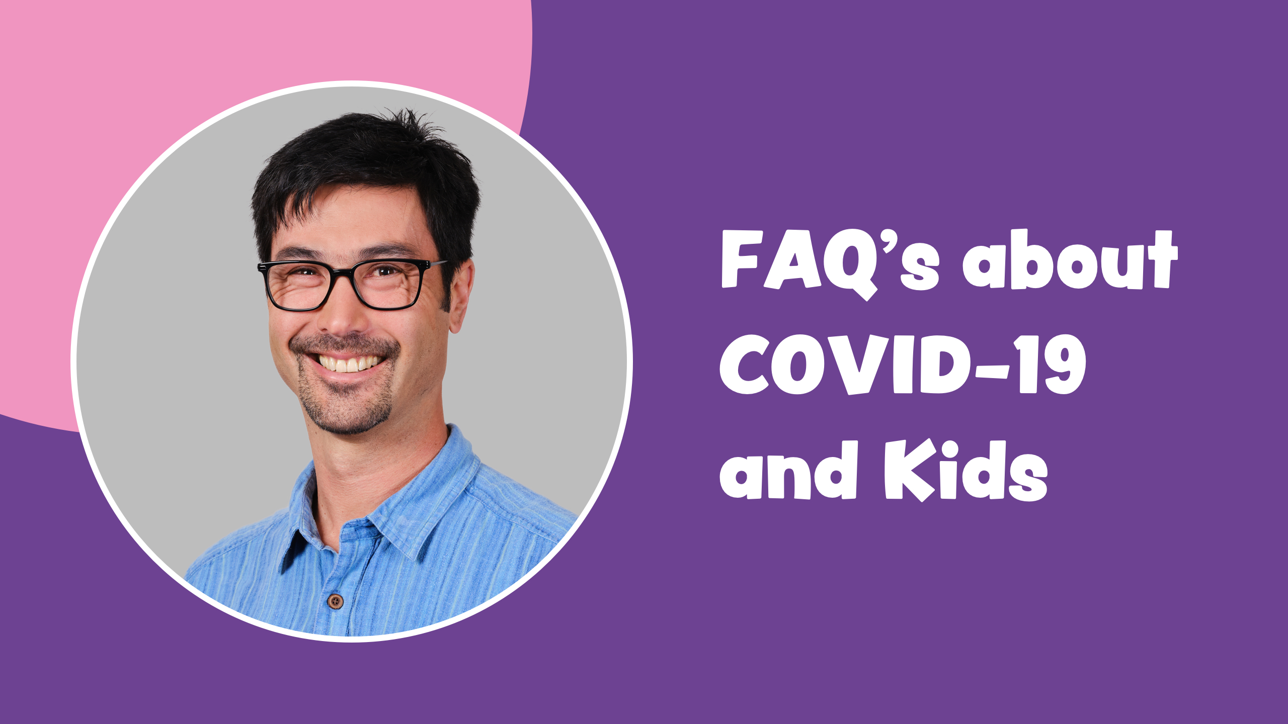 COVID19 and Kids FAQs